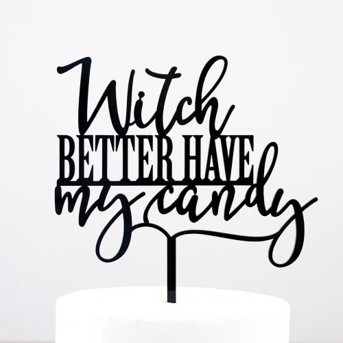 Witch Better Have My Candy Cake Topper