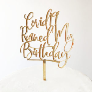 Covid-19 Ruined My Birthday Cake Topper in Gold Mirror